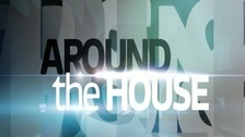 Around The House:  Watch this month's programme