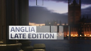Anglia Late Edition is the regional politics programme for the East of England