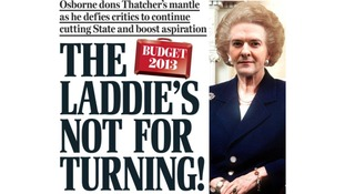 The Laddie's Not For Turning' The Daily Mail likens George Osborne to Baroness Thatcher on its front page