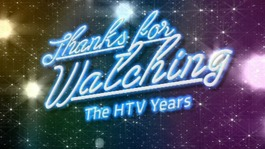 Catch up with 'Thanks for Watching: The HTV Years'