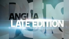Anglia Late Edition