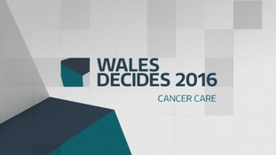 Wales Decides 2016: Cancer Care